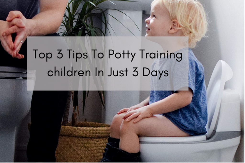 Top 3 Tips To Potty Training children In Just 3 Days