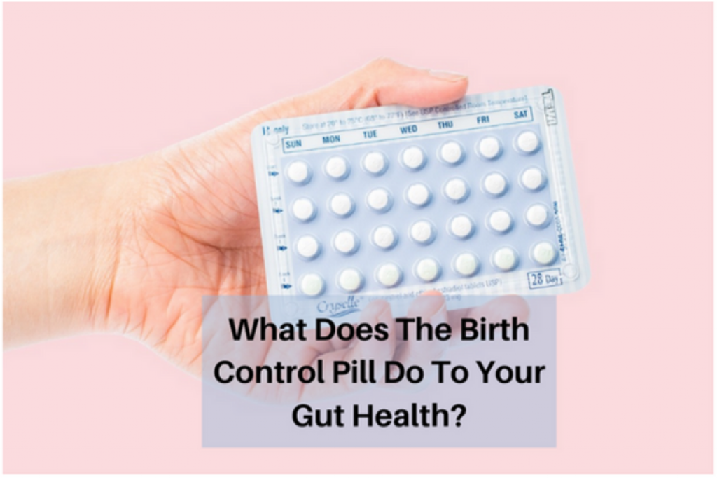 What Do the Birth Control Pills Do To Your Gut Health?