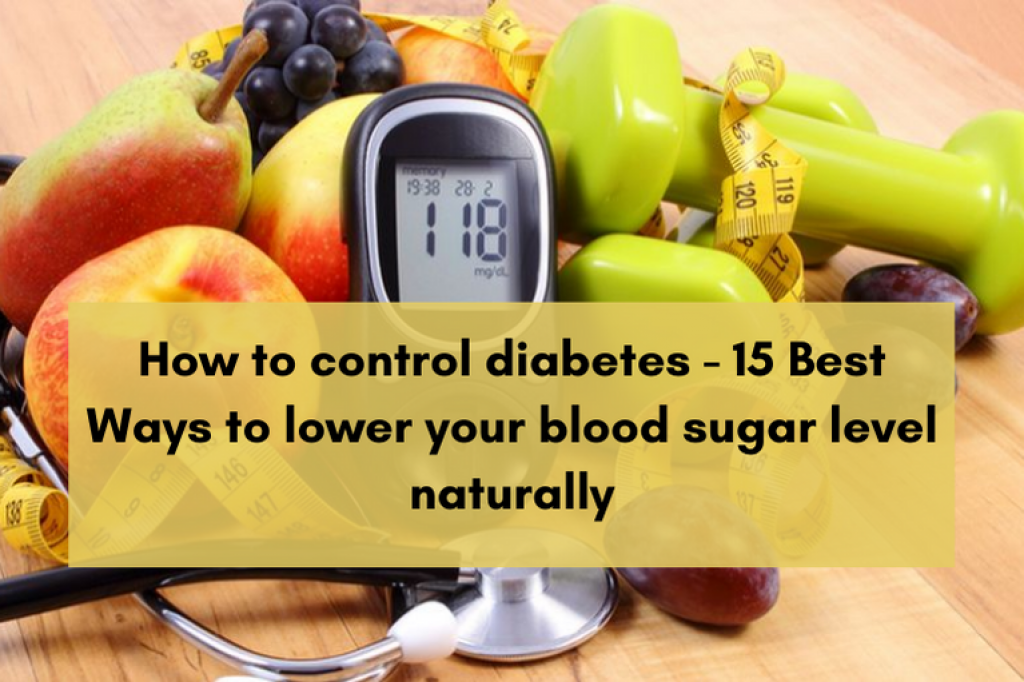 How to control diabetes - 15 Best Ways to lower your blood sugar level naturally